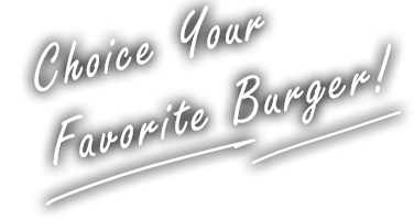 Choice Your Favorite Burger!